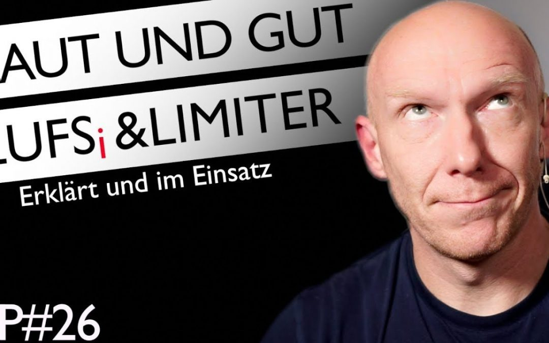 """LUFS, Limiter und was man sonst zum """"Laut-Machen"""" wissen muss"""