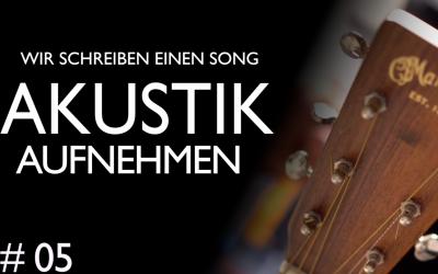 Akustik-Gitarre aufnehmen – Wir schreiben einen Song Folge 05