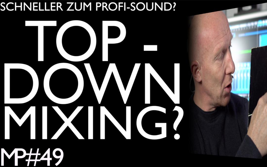 Was ist Top Down Mixing und wofür ist es gut?
