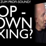 Schneller und profesioneller mit Top Down Mixing?