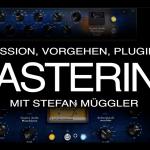Mastering erklärt von Stefan Müggler