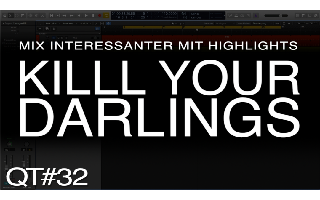 """Kill your darlings"" im Arrangement und Mix"