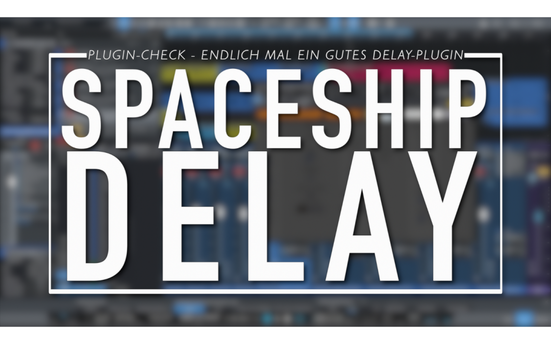 PlugIn-Check: Spaceship Delay von Musical Entropy