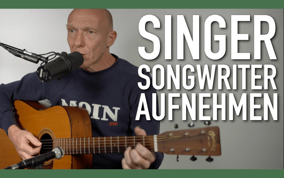 Für Singer-Songwriter: Gesang und Akustikgitarre zusammen oder getrennt aufnehmen?