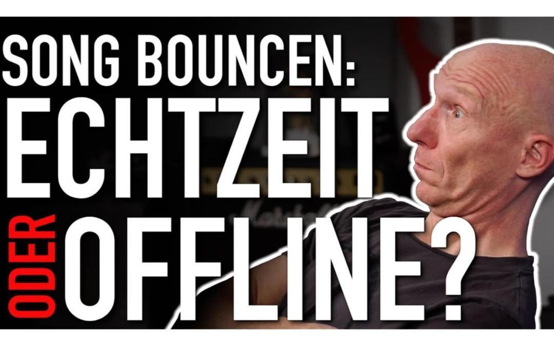 Perfekter Sound: Fertigen Mix offline oder in Echtzeit bouncen (ausspielen)?